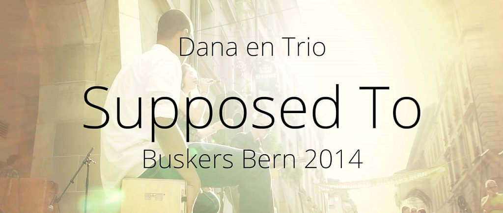 Supposed To - Dana en Trio // live @ Buskers Bern